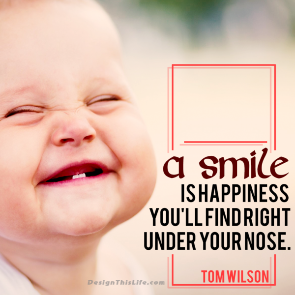 A smile is happiness you'll find right under your nose.